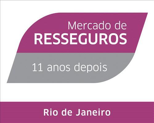 Mercado de Resseguros - 11 anos depois   Rio de Janeiro