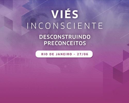 Viés Inconsciente: Desconstruindo Preconceitos   Rio de Janeiro