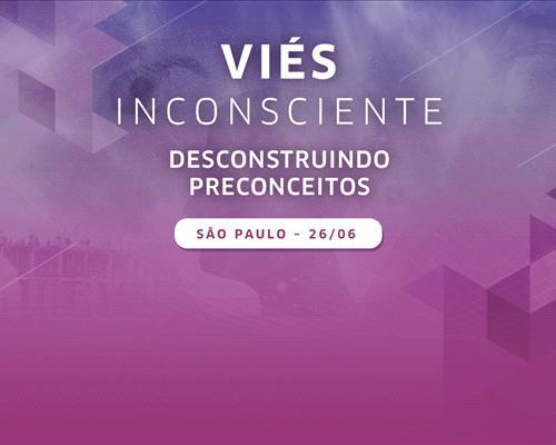 Viés Inconsciente: Desconstruindo Preconceitos   São Paulo